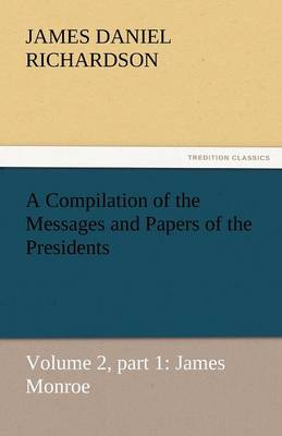 A Compilation of the Messages and Papers of the Presidents (Paperback)