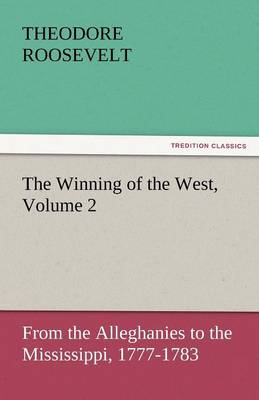 The Winning of the West, Volume 2 (Paperback)
