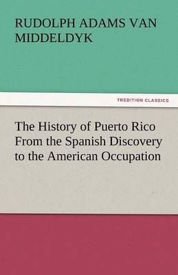The History of Puerto Rico from the Spanish Discovery to the American Occupation (Paperback)