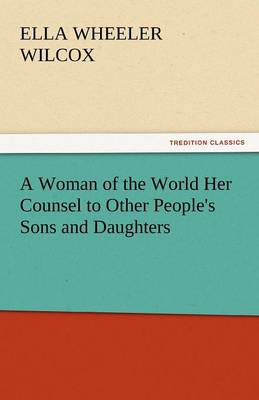 A Woman of the World Her Counsel to Other People's Sons and Daughters (Paperback)