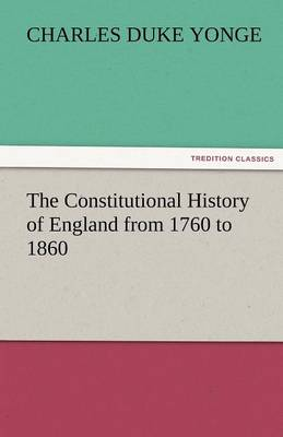 The Constitutional History of England from 1760 to 1860 (Paperback)