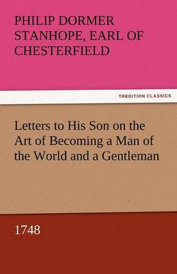 Letters to His Son on the Art of Becoming a Man of the World and a Gentleman, 1748 (Paperback)