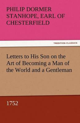 Letters to His Son on the Art of Becoming a Man of the World and a Gentleman, 1752 (Paperback)