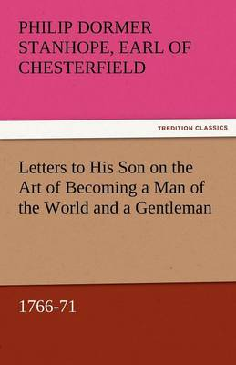 Letters to His Son on the Art of Becoming a Man of the World and a Gentleman, 1766-71 (Paperback)