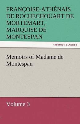 Memoirs of Madame de Montespan - Volume 3 (Paperback)
