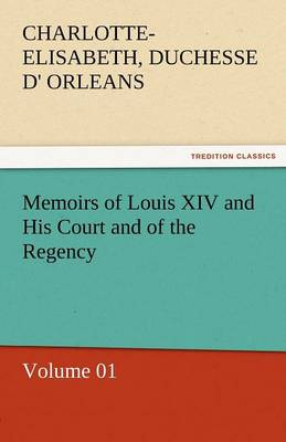 Memoirs of Louis XIV and His Court and of the Regency - Volume 01 (Paperback)