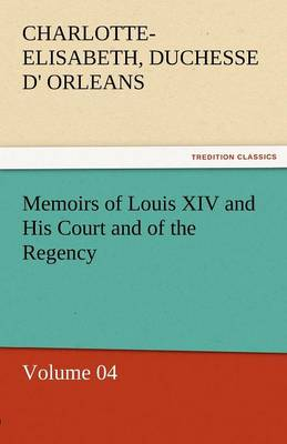Memoirs of Louis XIV and His Court and of the Regency - Volume 04 (Paperback)