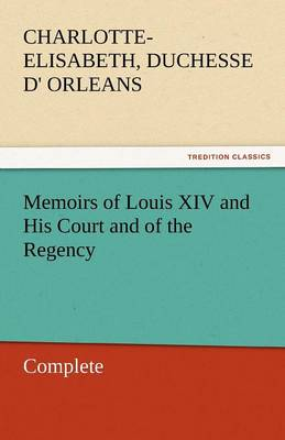 Memoirs of Louis XIV and His Court and of the Regency - Complete (Paperback)
