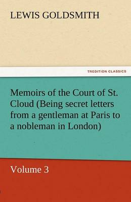 Memoirs of the Court of St. Cloud (Being Secret Letters from a Gentleman at Paris to a Nobleman in London) - Volume 3 (Paperback)