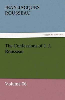 The Confessions of J. J. Rousseau - Volume 06 (Paperback)