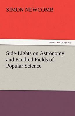Side-Lights on Astronomy and Kindred Fields of Popular Science (Paperback)