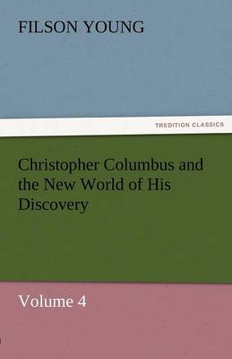 Christopher Columbus and the New World of His Discovery - Volume 4 (Paperback)