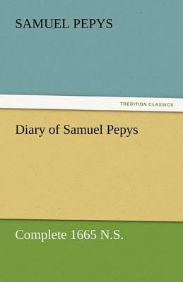 Diary of Samuel Pepys - Complete 1665 N.S. (Paperback)