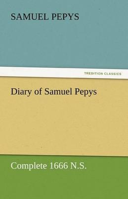 Diary of Samuel Pepys - Complete 1666 N.S. (Paperback)
