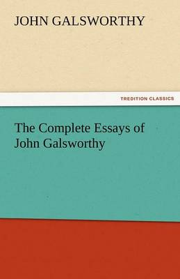 The Complete Essays of John Galsworthy (Paperback)