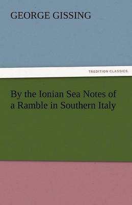 By the Ionian Sea Notes of a Ramble in Southern Italy (Paperback)