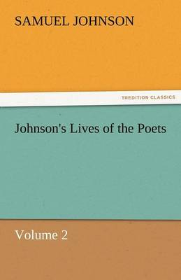 Johnson's Lives of the Poets - Volume 2 (Paperback)