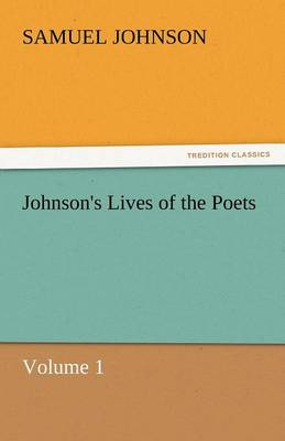 Johnson's Lives of the Poets - Volume 1 (Paperback)