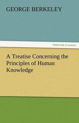 A Treatise Concerning the Principles of Human Knowledge (Paperback)