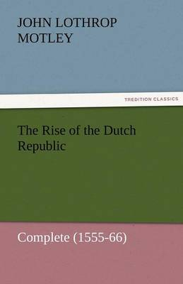 The Rise of the Dutch Republic - Complete (1555-66) (Paperback)