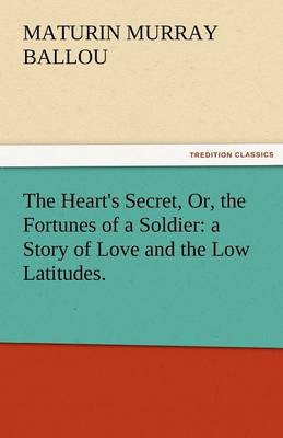 The Heart's Secret, Or, the Fortunes of a Soldier: A Story of Love and the Low Latitudes. (Paperback)