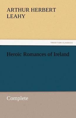 Heroic Romances of Ireland - Complete (Paperback)