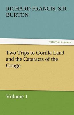Two Trips to Gorilla Land and the Cataracts of the Congo Volume 1 (Paperback)