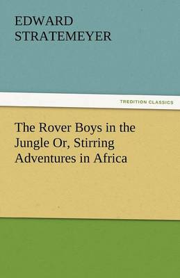 The Rover Boys in the Jungle Or, Stirring Adventures in Africa (Paperback)