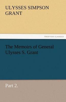 The Memoirs of General Ulysses S. Grant, Part 2. (Paperback)