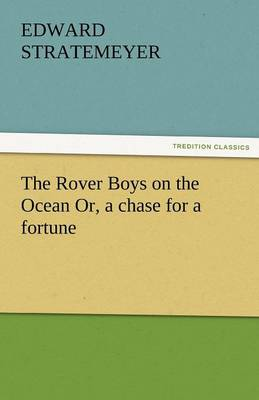 The Rover Boys on the Ocean Or, a Chase for a Fortune (Paperback)