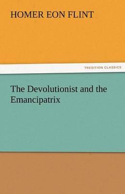 The Devolutionist and the Emancipatrix (Paperback)
