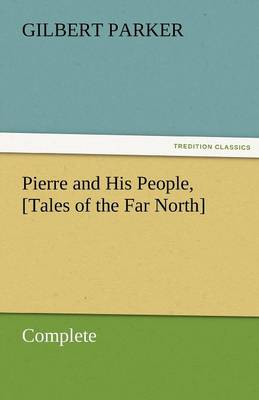 Pierre and His People, [Tales of the Far North], Complete (Paperback)