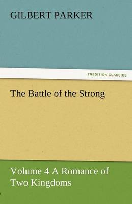 The Battle of the Strong - Volume 4 a Romance of Two Kingdoms (Paperback)
