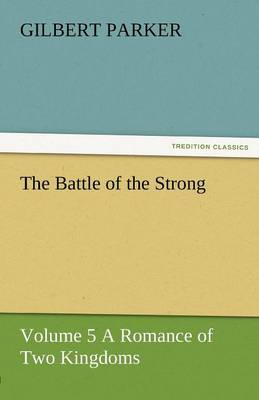 The Battle of the Strong - Volume 5 a Romance of Two Kingdoms (Paperback)