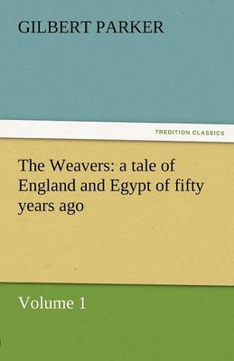 The Weavers: A Tale of England and Egypt of Fifty Years Ago - Volume 1 (Paperback)