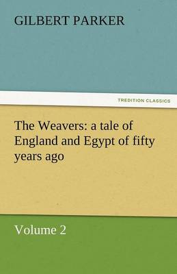 The Weavers: A Tale of England and Egypt of Fifty Years Ago - Volume 2 (Paperback)