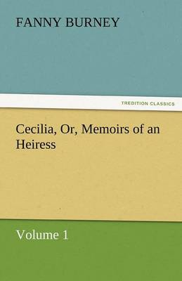 Cecilia, Or, Memoirs of an Heiress - Volume 1 (Paperback)