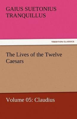 The Lives of the Twelve Caesars, Volume 05: Claudius (Paperback)