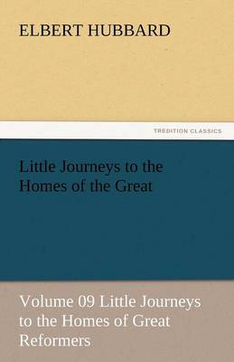 Little Journeys to the Homes of the Great - Volume 09 Little Journeys to the Homes of Great Reformers (Paperback)