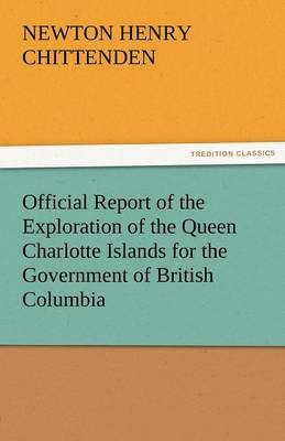 Official Report of the Exploration of the Queen Charlotte Islands for the Government of British Columbia (Paperback)