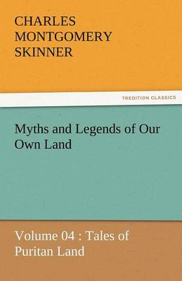 Myths and Legends of Our Own Land - Volume 04: Tales of Puritan Land (Paperback)