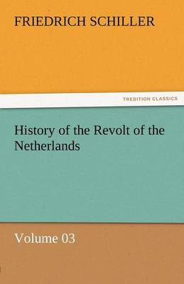 History of the Revolt of the Netherlands - Volume 03 (Paperback)