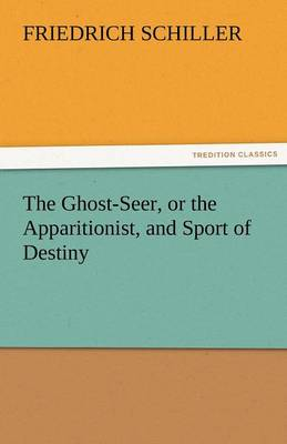 The Ghost-Seer, or the Apparitionist, and Sport of Destiny (Paperback)