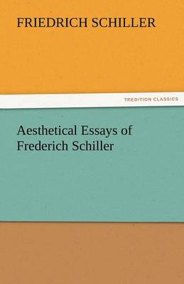 Aesthetical Essays of Frederich Schiller (Paperback)