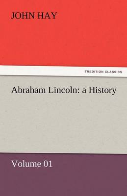 Abraham Lincoln: A History - Volume 01 (Paperback)