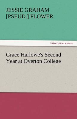 Grace Harlowe's Second Year at Overton College (Paperback)