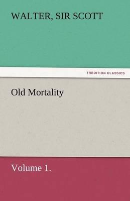 Old Mortality, Volume 1. (Paperback)