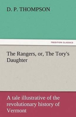 The Rangers, Or, the Tory's Daughter a Tale Illustrative of the Revolutionary History of Vermont (Paperback)