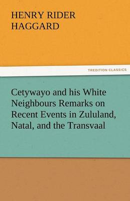 Cetywayo and His White Neighbours Remarks on Recent Events in Zululand, Natal, and the Transvaal (Paperback)