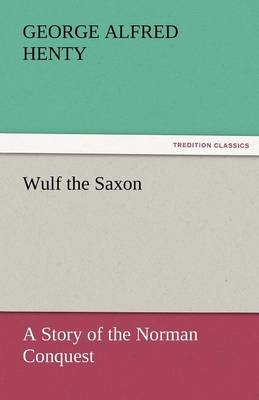Wulf the Saxon a Story of the Norman Conquest (Paperback)